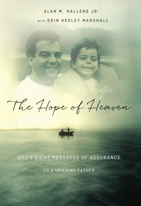 The Hope of Heaven: God's Eight Messages of Assurance to a Grieving Father