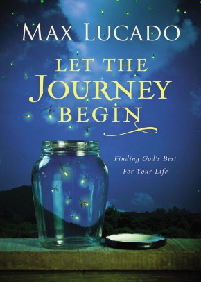 Let the Journey Begin: Finding God's Best for Your Life