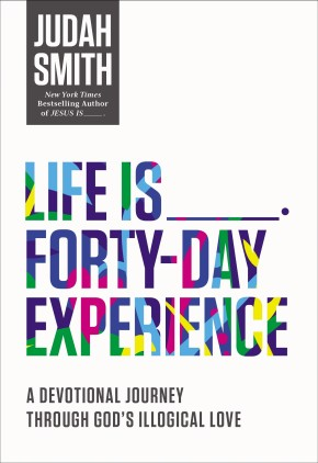 Life Is _____ Forty-Day Experience: A Devotional Journey Through God's Illogical Love *Scratch & Dent*