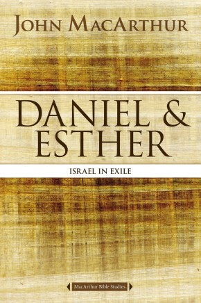 Daniel and Esther: Israel in Exile (MacArthur Bible Studies)