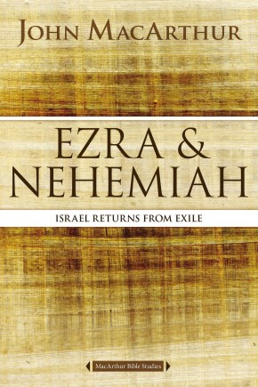 Ezra and Nehemiah: Israel Returns from Exile (MacArthur Bible Studies)