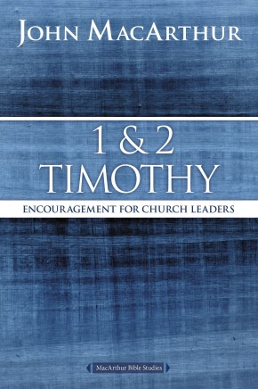 1 and 2 Timothy: Encouragement for Church Leaders (MacArthur Bible Studies)