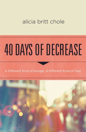 40 Days of Decrease: A Different Kind of Hunger. A Different Kind of Fast. *Scratch & Dent*