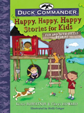 Duck Commander Happy, Happy, Happy Stories for Kids: Fun and Faith-Filled Stories