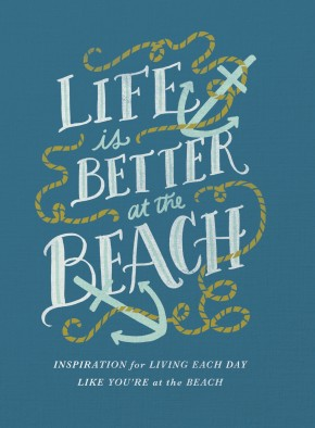 Life Is Better at the Beach: Inspirational Rules for Living Each Day Like You're at the Beach *Scratch & Dent*