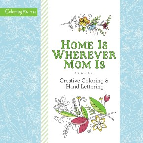 Home Is Wherever Mom Is Adult Coloring Book: Creative Coloring and Hand Lettering (Coloring Faith)
