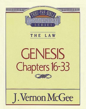 Thru the Bible Commentary: Genesisi Chapters 16-33