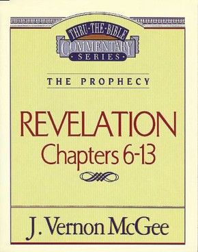 Revelation Ii chapters 6-13 (Thru the Bible Commentary)