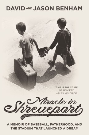 Miracle in Shreveport: A Memoir of Baseball, Fatherhood, and the Stadium that Launched a Dream