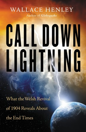 Call Down Lightning: What the Welsh Revival of 1904 Reveals About the End Times