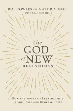 The God of New Beginnings: How the Power of Relationship Brings Hope and Redeems Lives *Scratch & Dent*