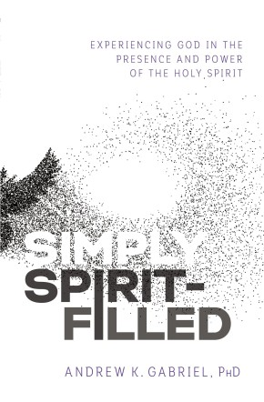 Simply Spirit-Filled: Experiencing God in the Presence and Power of the Holy Spirit *Scratch & Dent*