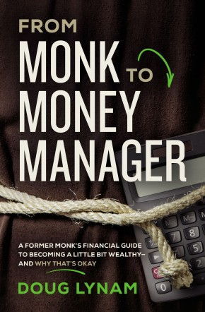 From Monk to Money Manager: A Former Monk's Financial Guide to Becoming a Little Bit Wealthy---and Why That's Okay *Scratch & Dent*
