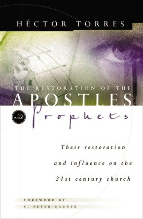 The Restoration Of The Apostles & Prophets And How It Will Revolutionize Ministry In The 21st Century