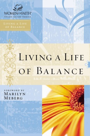 Living a Life of Balance: Women of Faith Study Guide Series *Scratch & Dent*
