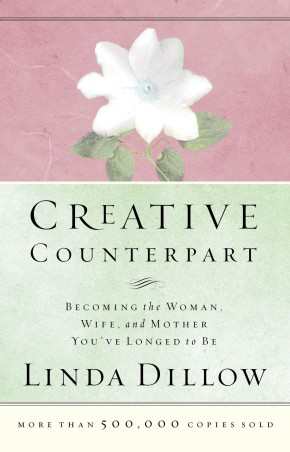 Creative Counterpart : Becoming the Woman, Wife, and Mother You Have Longed To Be