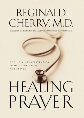 Healing Prayer God's Divine Intervention In Medicine, Faith And Prayer