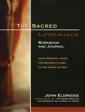Sacred Romance Workbook and Journal John Eldredge