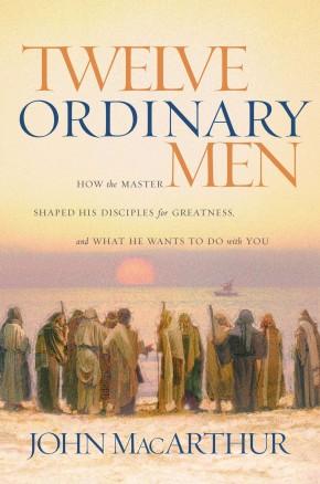 Twelve Ordinary Men by John MacArthur PB