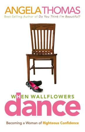 When Wallflowers Dance: Becoming a Woman of Righteous Confidence *Scratch & Dent*