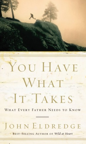 You Have What It Takes: What Every Father Needs to Know *Scratch & Dent*
