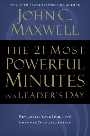 The 21 Most Powerful Minutes in a Leader's Day: Revitalize Your Spirit and Empower Your Leadership *Scratch & Dent*