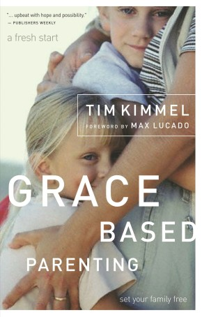 Grace-Based Parenting Tim Kimmel PB NEW