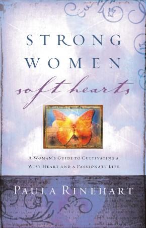 Strong Women, Soft Hearts by Paula Rinehart