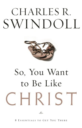 So, You Want To Be Like Christ? PB by Charles R. Swindoll