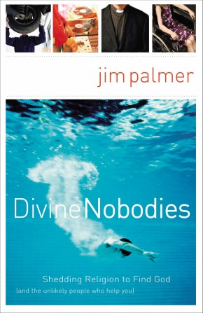 Divine Nobodies: Shedding Religion to Find God (and the unlikely people who help you) *Scratch & Dent*