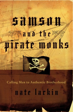 Samson and the Pirate Monks: Calling Men to Authentic Brotherhood *Scratch & Dent*