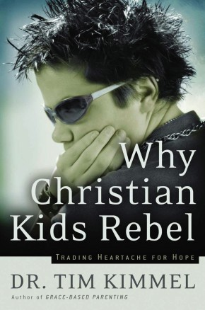 Why Christian Kids Rebel by Tim Kimmel