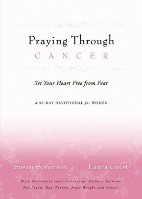 Praying Through Cancer: Set Your Heart Free from Fear: A 90-Day Devotional for Women