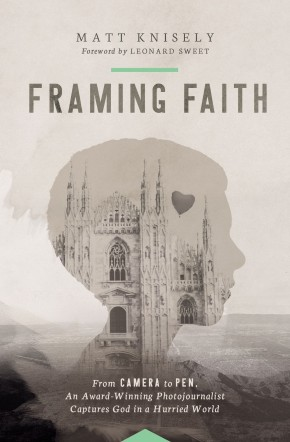 Framing Faith: From Camera to Pen, An Award-Winning Photojournalist Captures God in a Hurried World *Scratch & Dent*