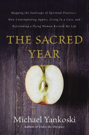 The Sacred Year: Mapping the Soulscape of Spiritual Practice -- How Contemplating Apples, Living in a Cave, and Befriending a Dying Woman Revived My Life *Scratch & Dent*