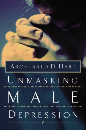 Unmasking Male Depression by Archibald D. Hart