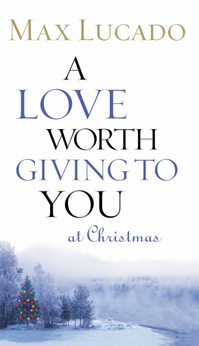 A Love Worth Giving To You at Christmas