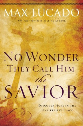 No Wonder They Call Him the Savior: Discover Hope In The Unlikeliest Place