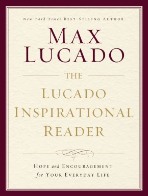 The Lucado Inspirational Reader: HB Hope and Encouragement for Your Everyday Life