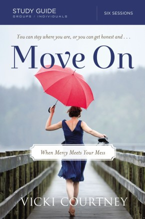 Move On: When Mercy Meets Your Mess, Six Lessons