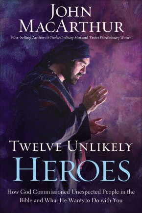 Twelve Unlikely Heroes: HB How God Commissioned Unexpected People in the Bible and What He Wants to Do with You