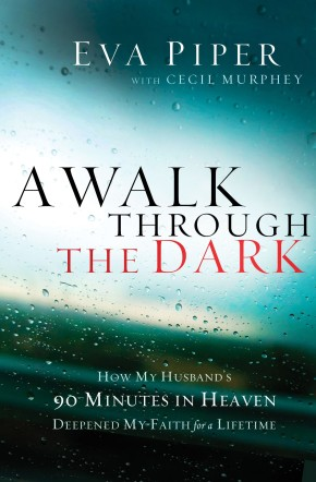 A Walk Through the Dark: How My Husband's 90 Minutes in Heaven Deepened My Faith for a Lifetime *Scratch & Dent*