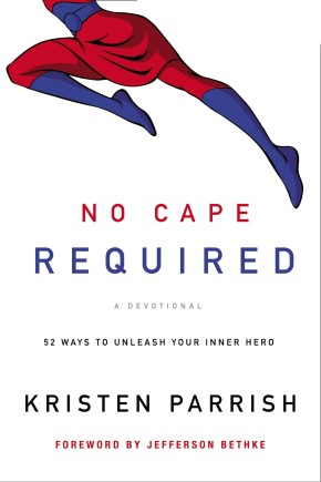 No Cape Required: A Devotional: 52 Ways to Unleash Your Inner Hero