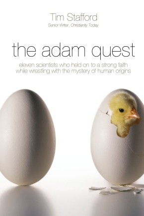 The Adam Quest: Eleven Scientists Who Held on to a Strong Faith While Wrestling with the Mystery of Human Origins