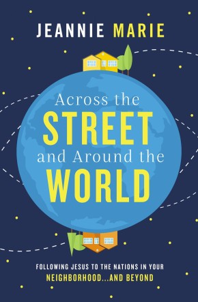 Across the Street and Around the World: Following Jesus to the Nations in Your Neighborhood…and Beyond