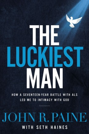 The Luckiest Man: How a Seventeen-Year Battle with ALS Led Me to Intimacy with God *Scratch & Dent*