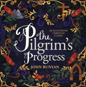 The Pilgrim's Progress: An Illustrated Christian Classic