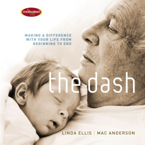 The Dash: Making a Difference with Your Life from Beginning to End *Scratch & Dent*