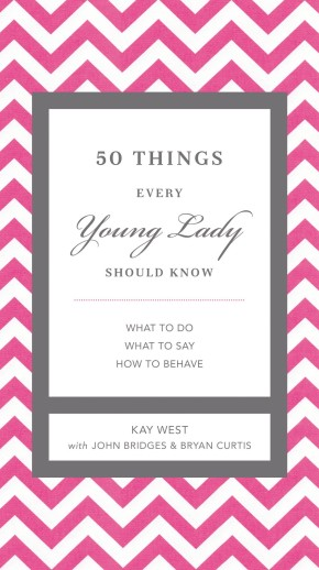50 Things Every Young Lady Should Know: What to Do, What to Say, and   How to Behave