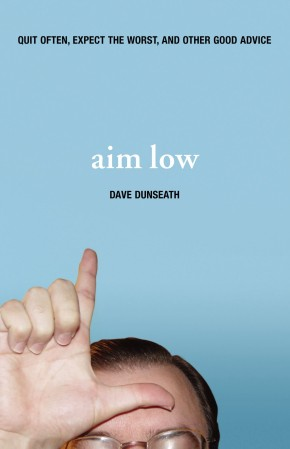 Aim Low: Quit Often, Expect the Worst, and Other Good Advice